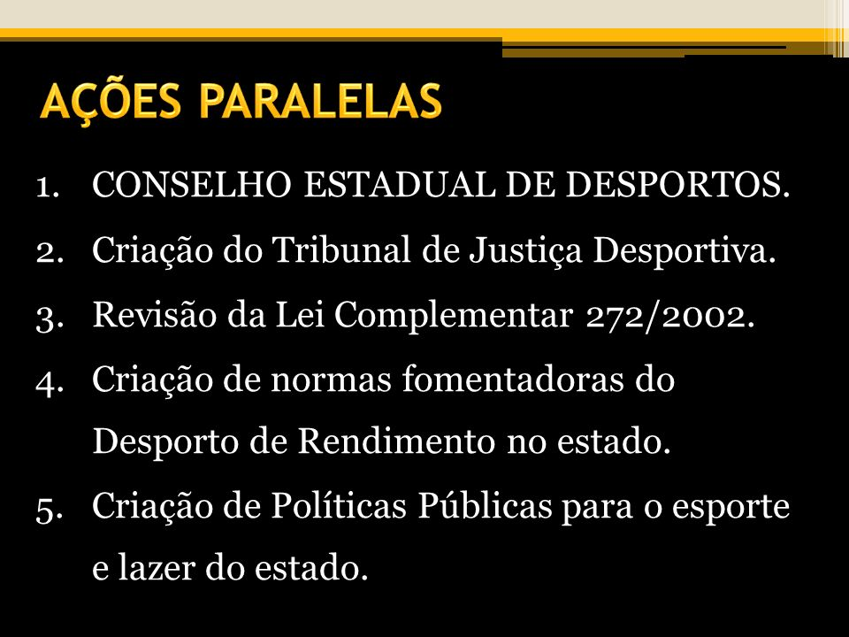 AÇÕES PARALELAS CONSELHO ESTADUAL DE DESPORTOS.