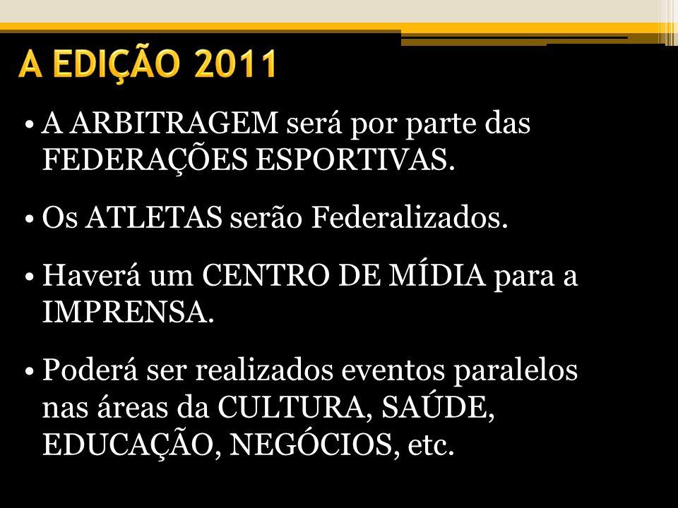 A EDIÇÃO 2011 A ARBITRAGEM será por parte das FEDERAÇÕES ESPORTIVAS.