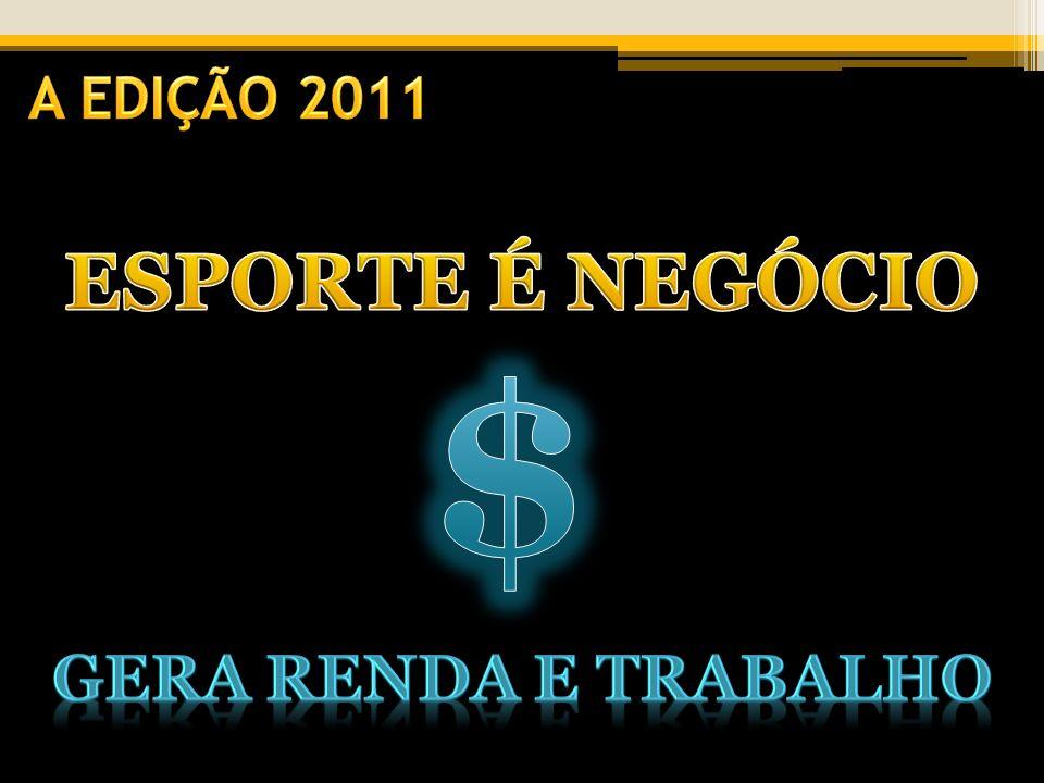 A EDIÇÃO 2011 ESPORTE É NEGÓCIO $ GERA RENDA E TRABALHO