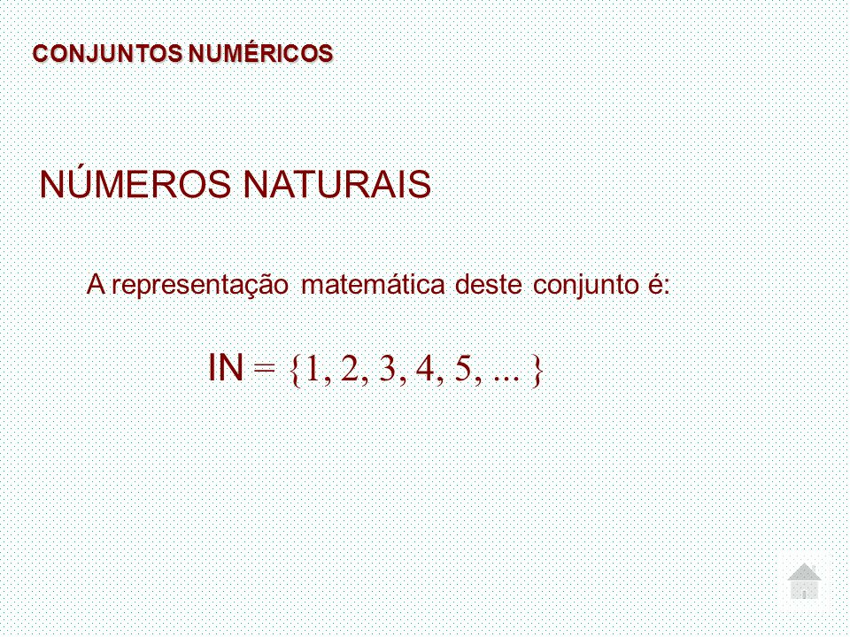 NÚMEROS NATURAIS IN = {1, 2, 3, 4, 5, ... }