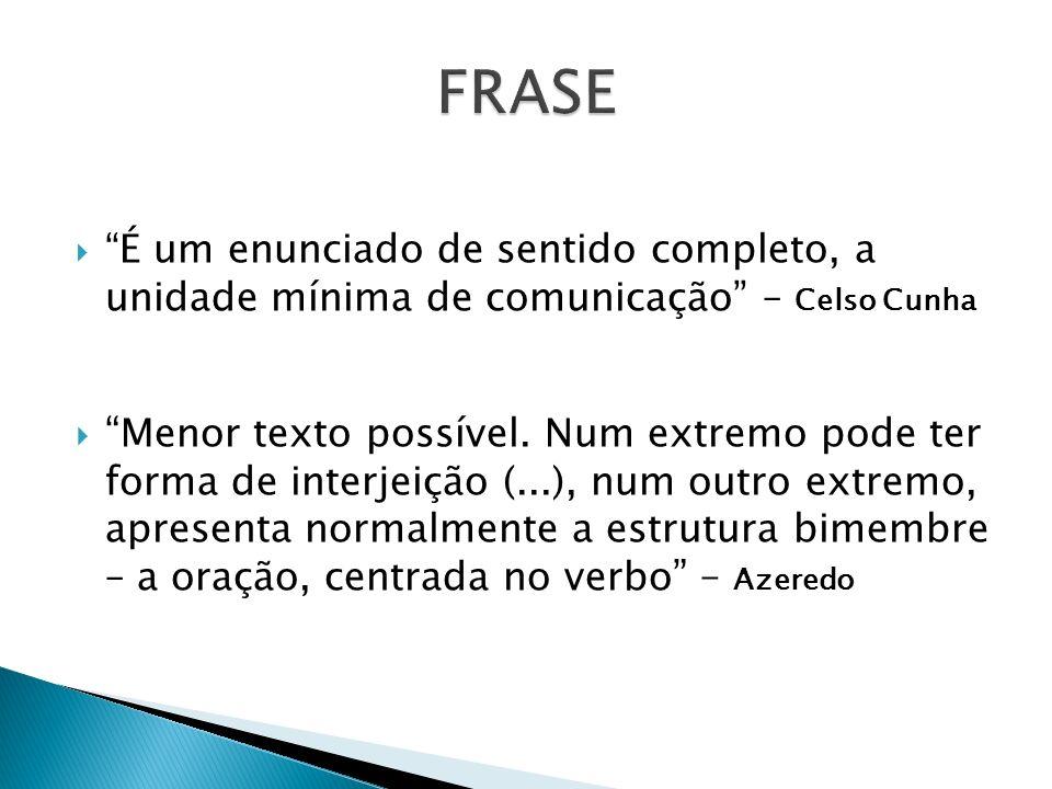 FRASE É um enunciado de sentido completo, a unidade mínima de comunicação – Celso Cunha.