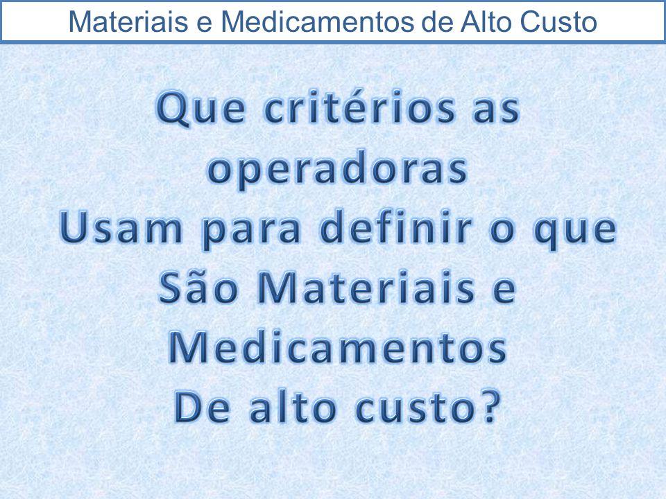 Que critérios as operadoras São Materiais e Medicamentos