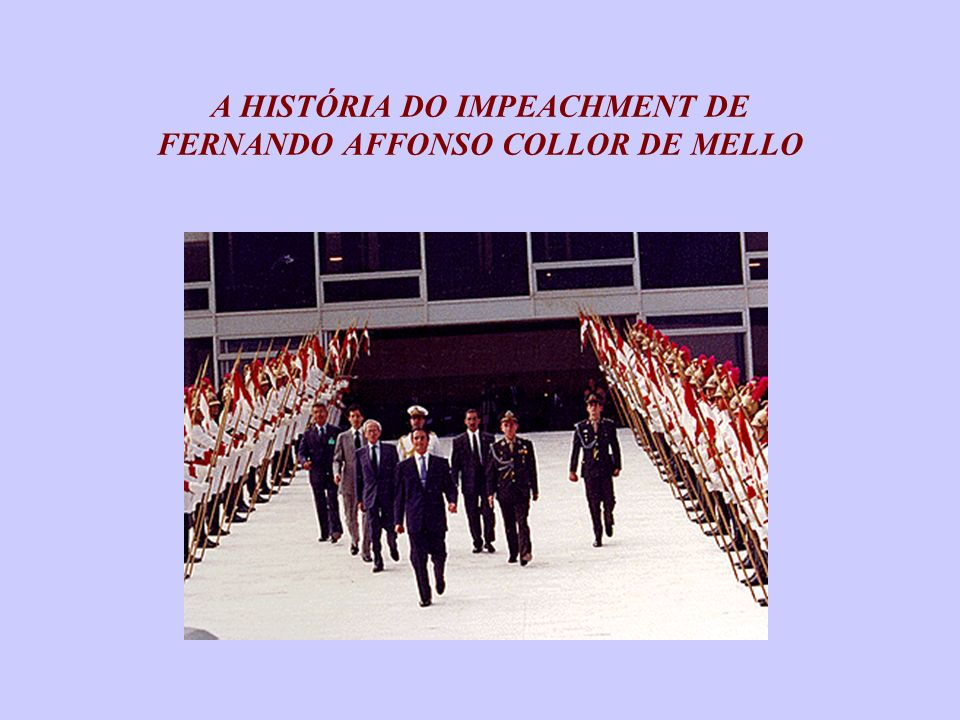A HISTÓRIA DO IMPEACHMENT DE FERNANDO AFFONSO COLLOR DE MELLO