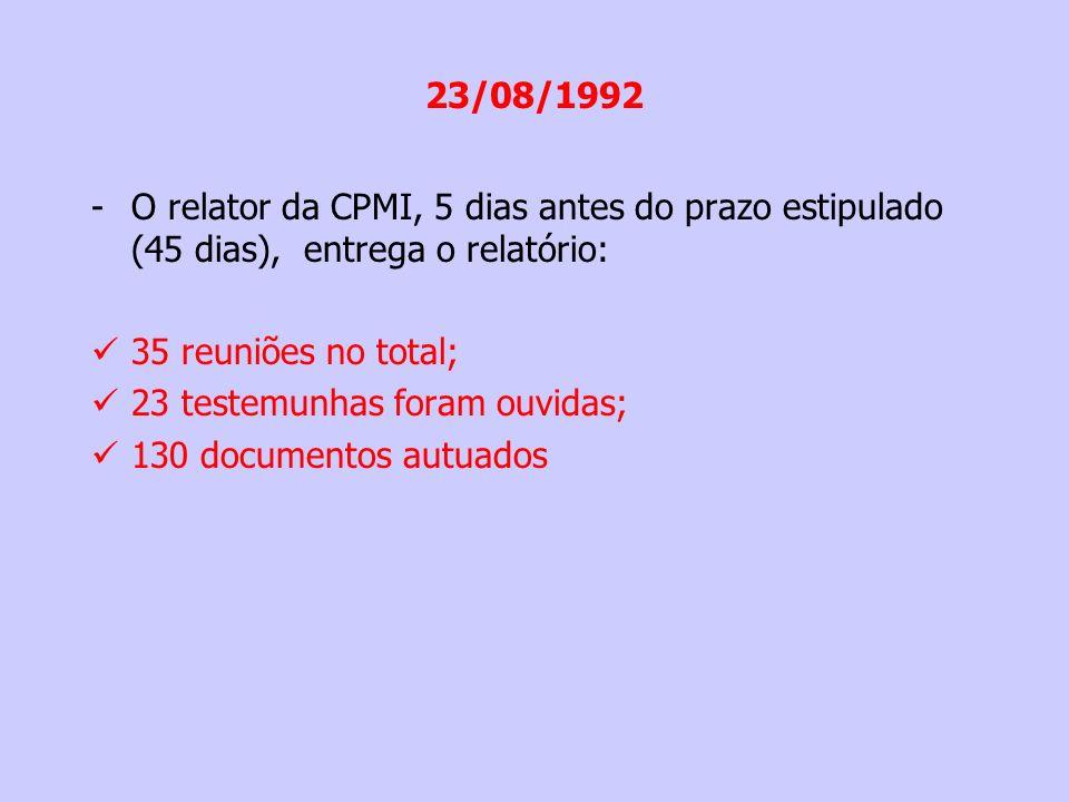 23/08/1992 O relator da CPMI, 5 dias antes do prazo estipulado (45 dias), entrega o relatório: 35 reuniões no total;