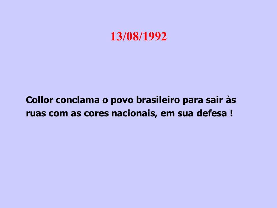 13/08/1992 Collor conclama o povo brasileiro para sair às