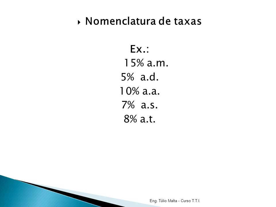 Nomenclatura de taxas Ex.: 15% a.m. 5% a.d. 10% a.a. 7% a.s. 8% a.t.