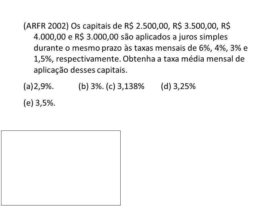(ARFR 2002) Os capitais de R$ 2. 500,00, R$ 3. 500,00, R$ 4