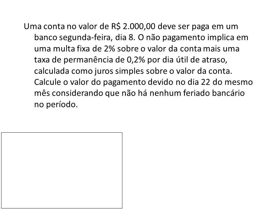 Uma conta no valor de R$ 2.000,00 deve ser paga em um banco segunda-feira, dia 8.