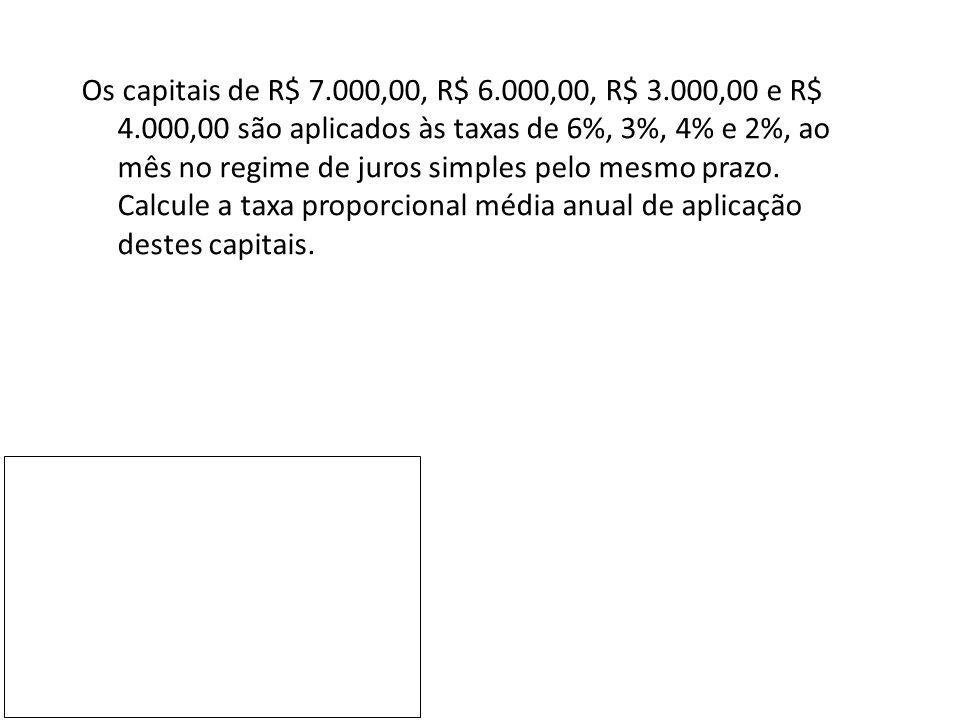 Os capitais de R$ 7. 000,00, R$ 6. 000,00, R$ 3. 000,00 e R$ 4