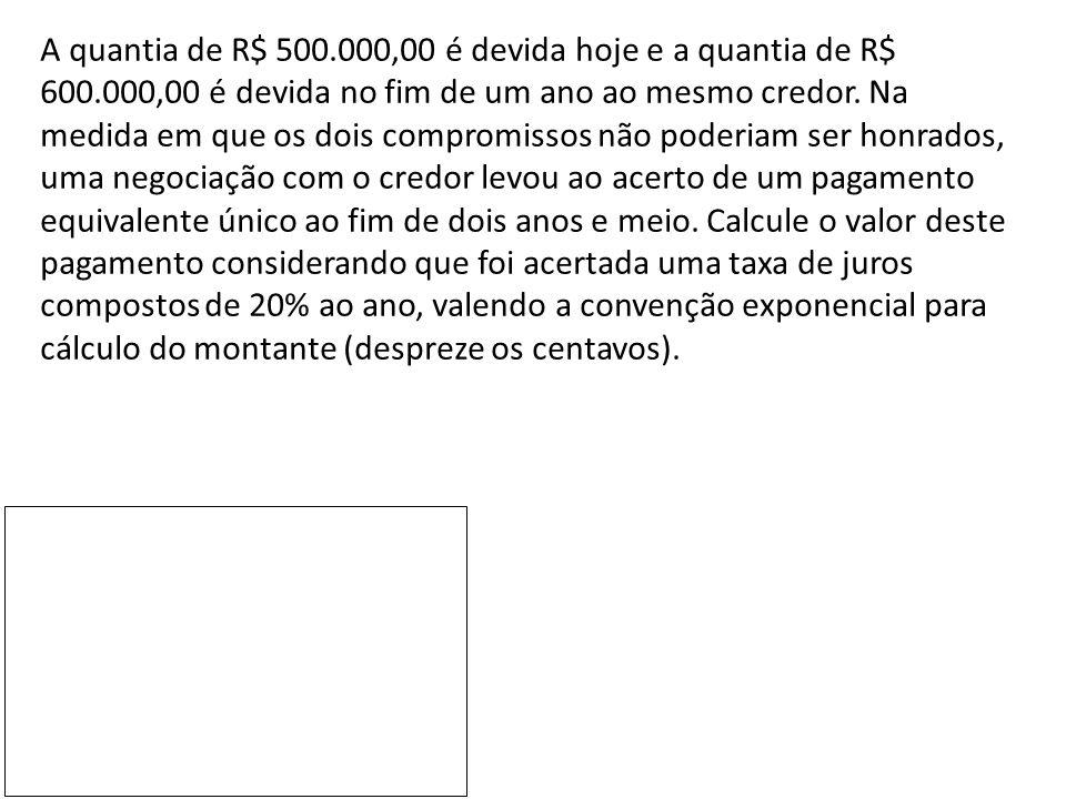 A quantia de R$ 500. 000,00 é devida hoje e a quantia de R$ 600