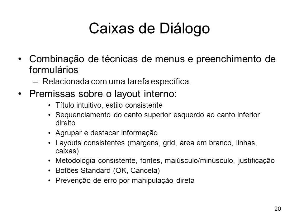 Caixas de Diálogo Combinação de técnicas de menus e preenchimento de formulários. Relacionada com uma tarefa específica.