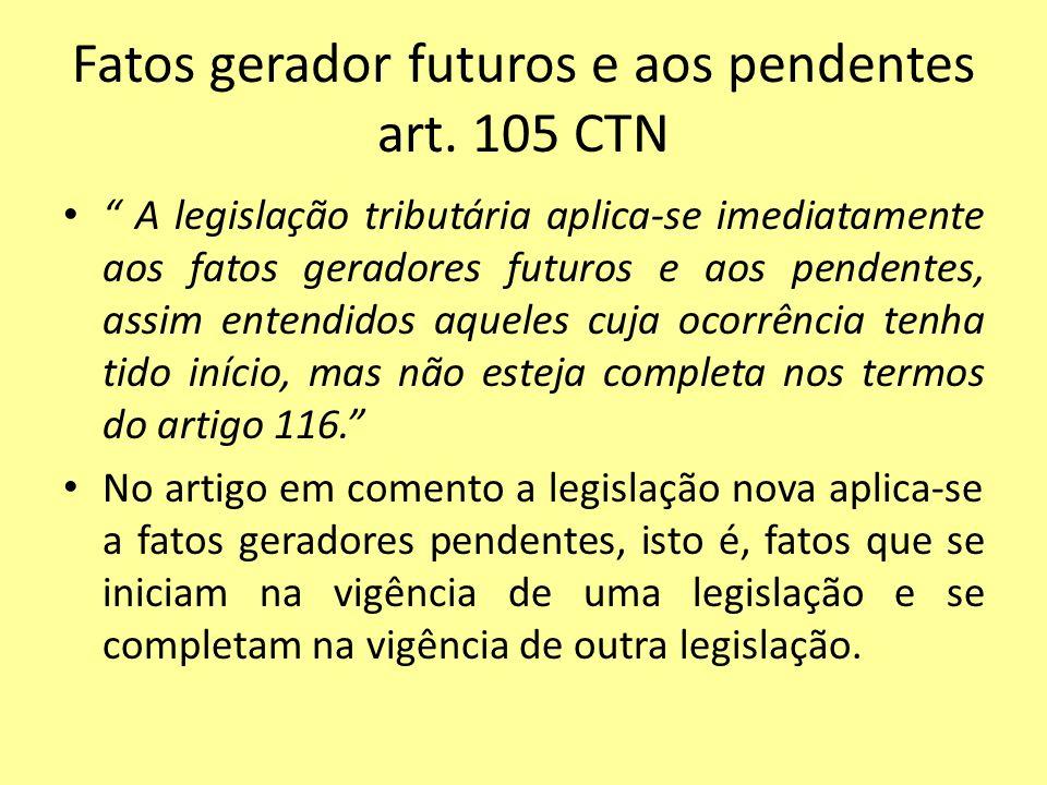 Fatos gerador futuros e aos pendentes art. 105 CTN