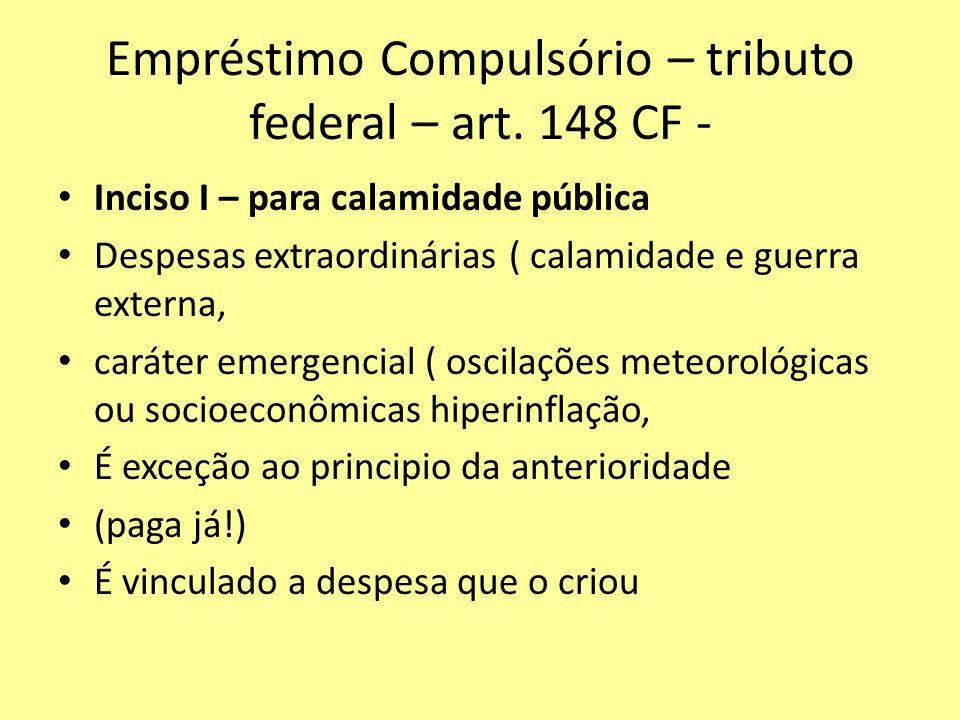 Empréstimo Compulsório – tributo federal – art. 148 CF -
