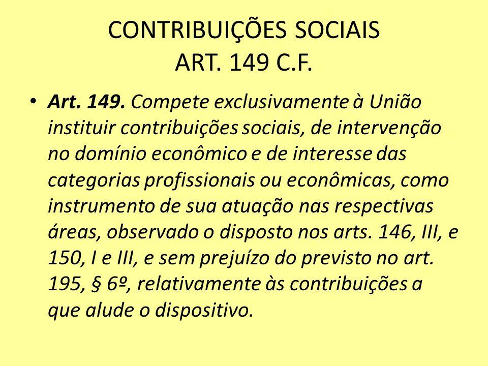 CONTRIBUIÇÕES SOCIAIS ART. 149 C.F.