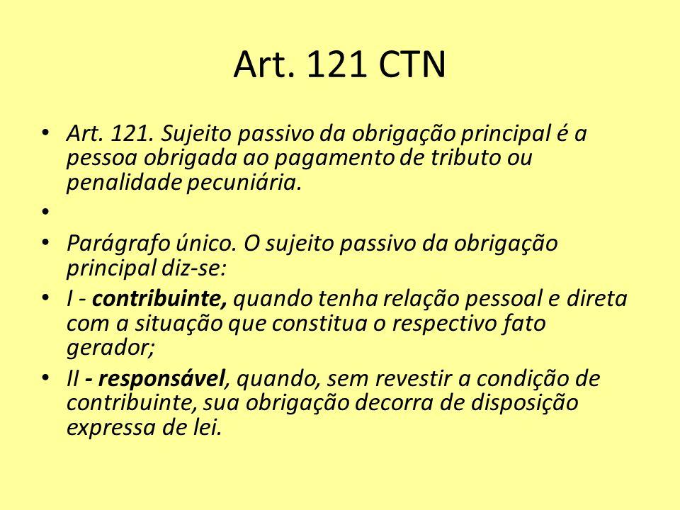 Art. 121 CTN Art. 121. Sujeito passivo da obrigação principal é a pessoa obrigada ao pagamento de tributo ou penalidade pecuniária.