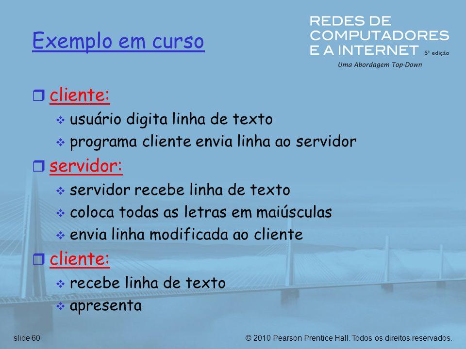 Exemplo em curso cliente: servidor: usuário digita linha de texto