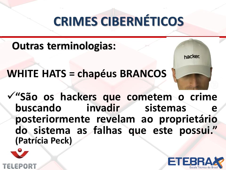 Crimes Cibernéticos Outras terminologias: WHITE HATS = chapéus BRANCOS