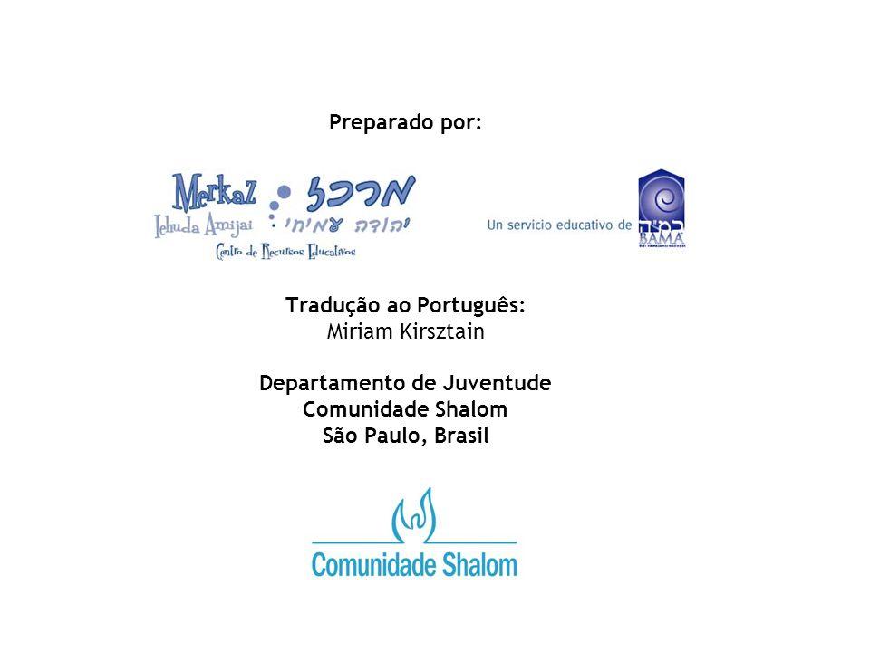 Preparado por: Tradução ao Português: Miriam Kirsztain Departamento de Juventude Comunidade Shalom São Paulo, Brasil