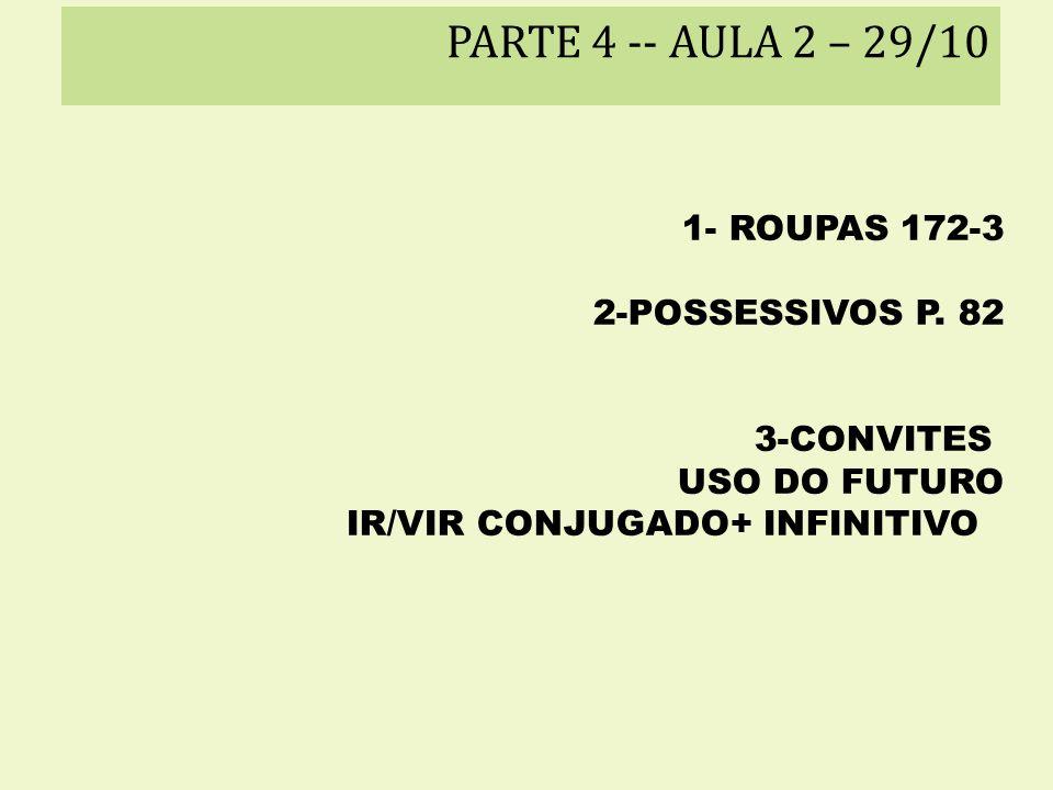 PARTE 4 -- AULA 2 – 29/10 1- ROUPAS 172-3 2-POSSESSIVOS P. 82