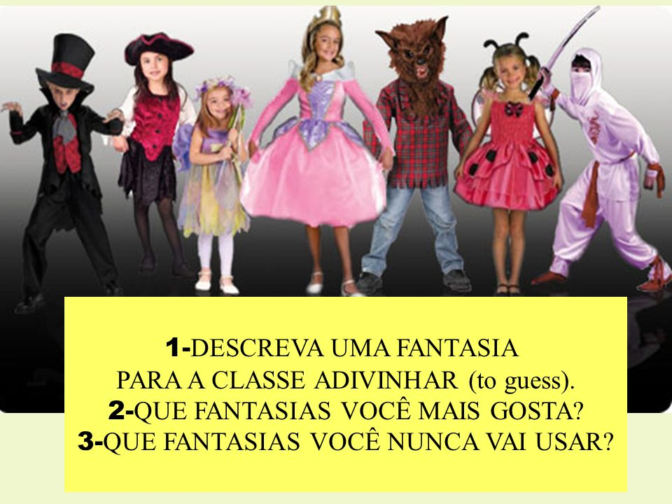 1-DESCREVA UMA FANTASIA PARA A CLASSE ADIVINHAR (to guess).