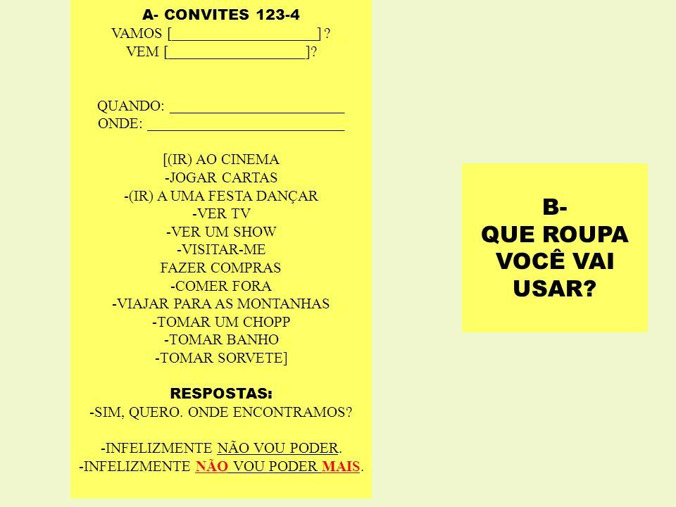 B- QUE ROUPA VOCÊ VAI USAR A- CONVITES 123-4