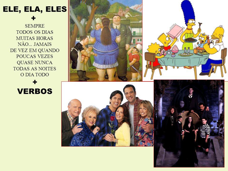 ELE, ELA, ELES + VERBOS SEMPRE TODOS OS DIAS MUITAS HORAS