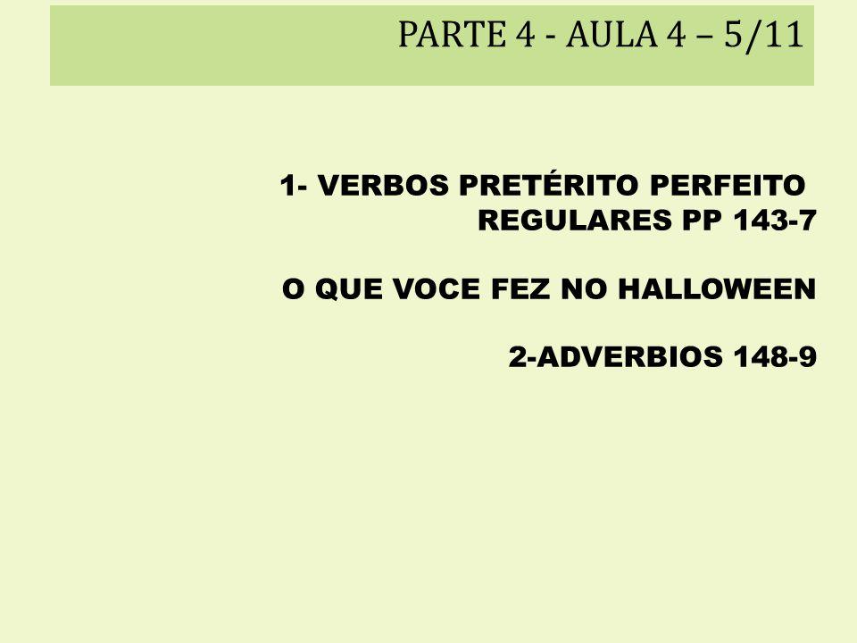 PARTE 4 - AULA 4 – 5/11 1- VERBOS PRETÉRITO PERFEITO