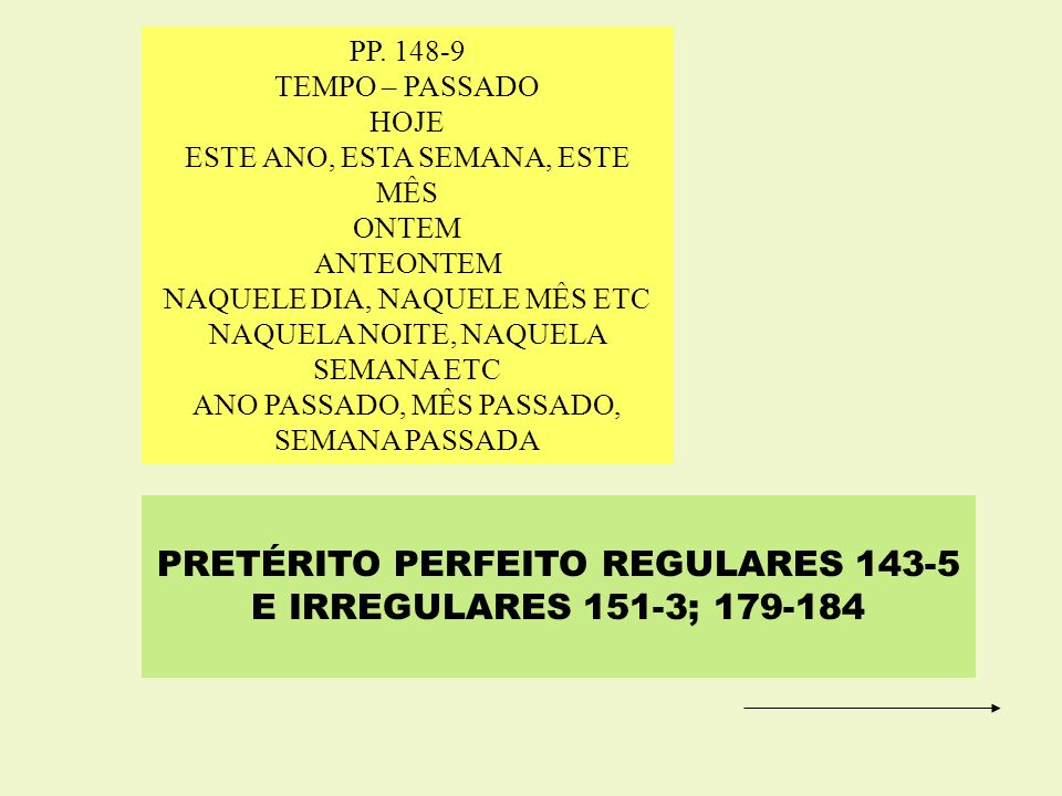 PRETÉRITO PERFEITO REGULARES 143-5 E IRREGULARES 151-3; 179-184