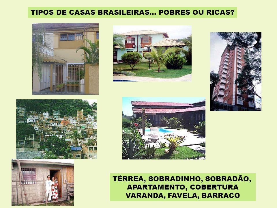 TIPOS DE CASAS BRASILEIRAS… POBRES OU RICAS