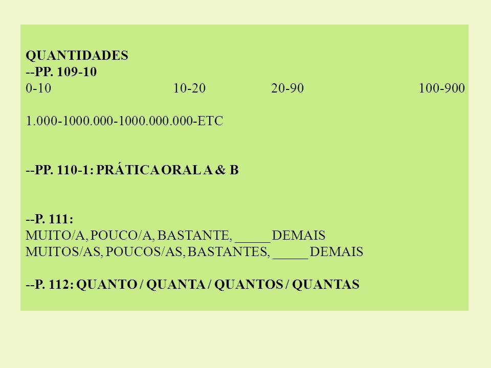 QUANTIDADES --PP. 109-10. 0-10 10-20 20-90 100-900. 1.000-1000.000-1000.000.000-ETC. --PP. 110-1: PRÁTICA ORAL A & B.