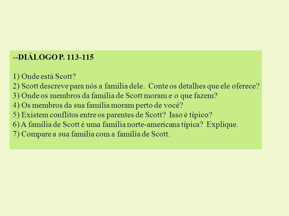 --DIÁLOGO P. 113-115 1) Onde está Scott 2) Scott descreve para nós a família dele. Conte os detalhes que ele oferece