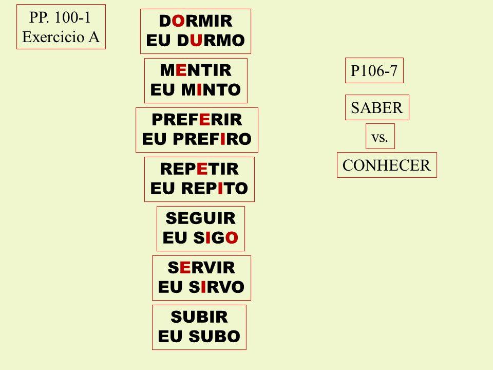 PP. 100-1 Exercicio A. DORMIR. EU DURMO. MENTIR. EU MINTO. P106-7. SABER. PREFERIR. EU PREFIRO.