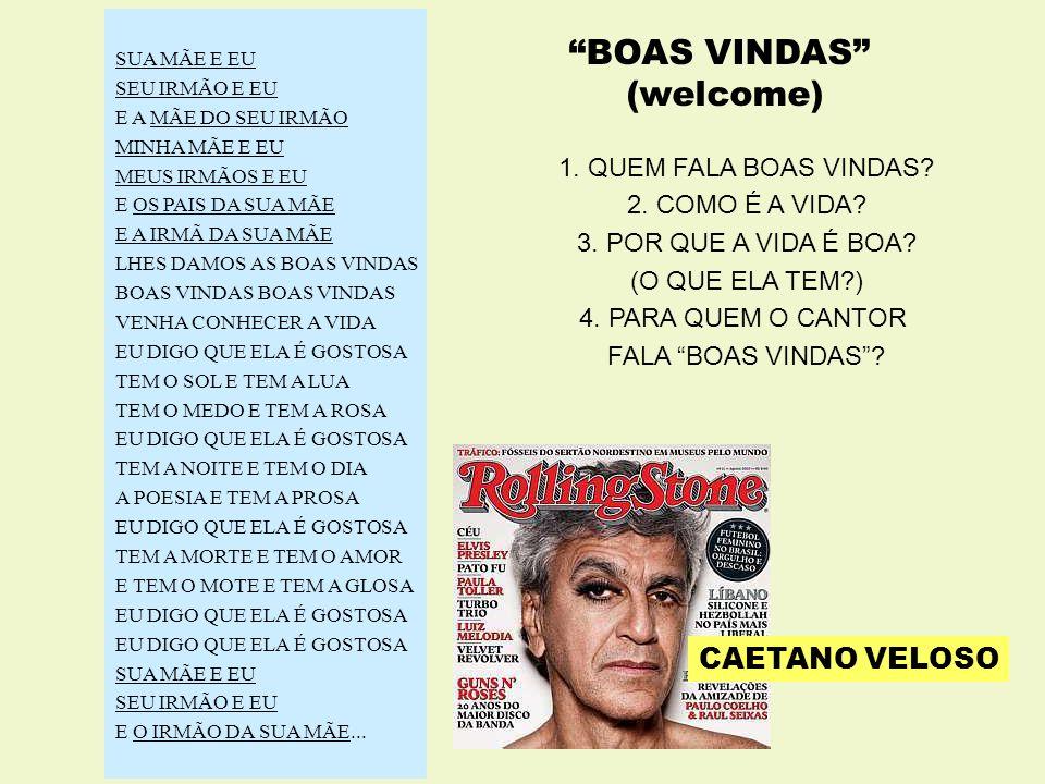 BOAS VINDAS (welcome) CAETANO VELOSO 1. QUEM FALA BOAS VINDAS