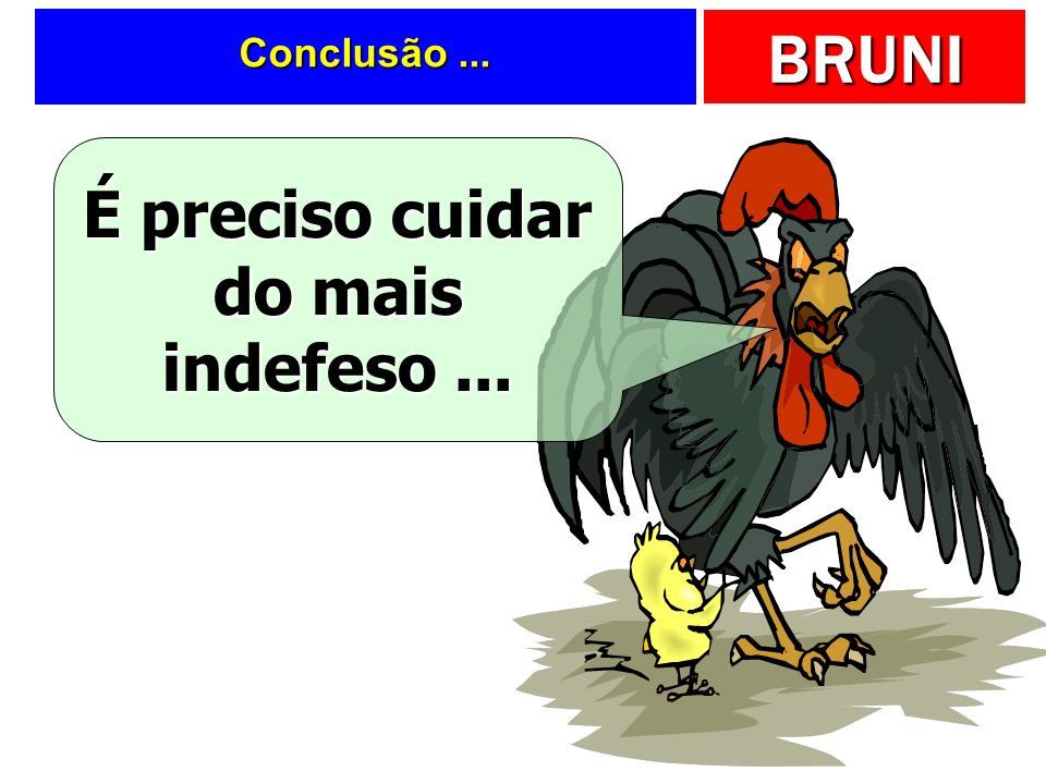 É preciso cuidar do mais indefeso ...