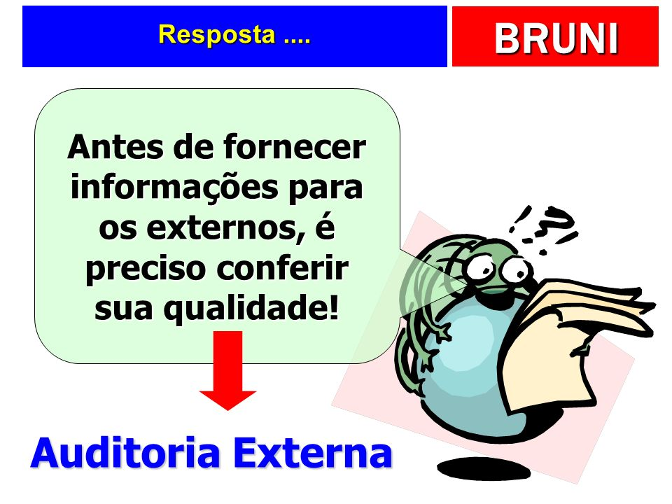 Resposta .... Antes de fornecer informações para os externos, é preciso conferir sua qualidade.