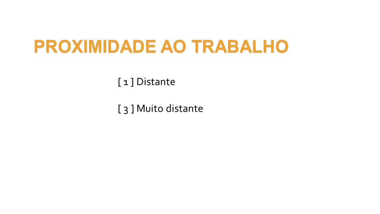 PROXIMIDADE AO TRABALHO