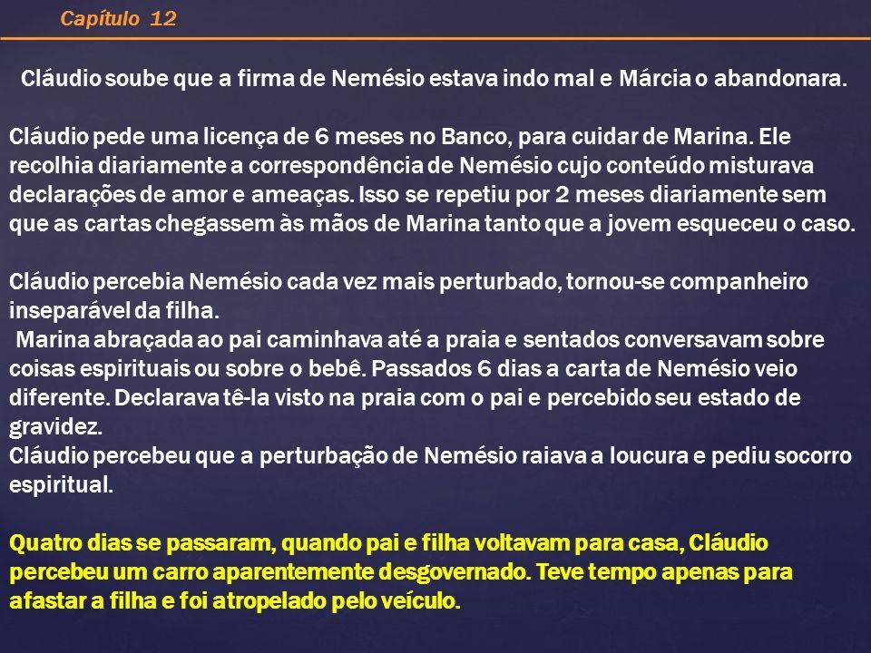 Capítulo 12 Cláudio soube que a firma de Nemésio estava indo mal e Márcia o abandonara.