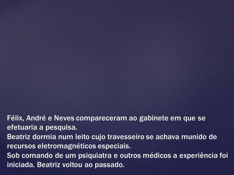 Félix, André e Neves compareceram ao gabinete em que se efetuaria a pesquisa.