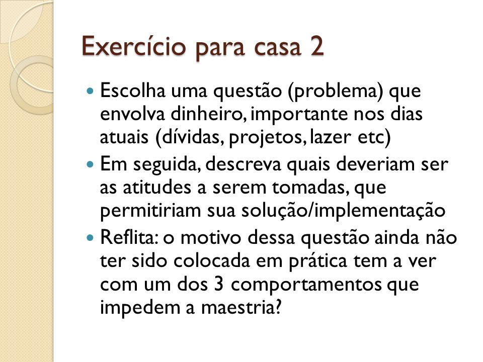 Exercício para casa 2 Escolha uma questão (problema) que envolva dinheiro, importante nos dias atuais (dívidas, projetos, lazer etc)