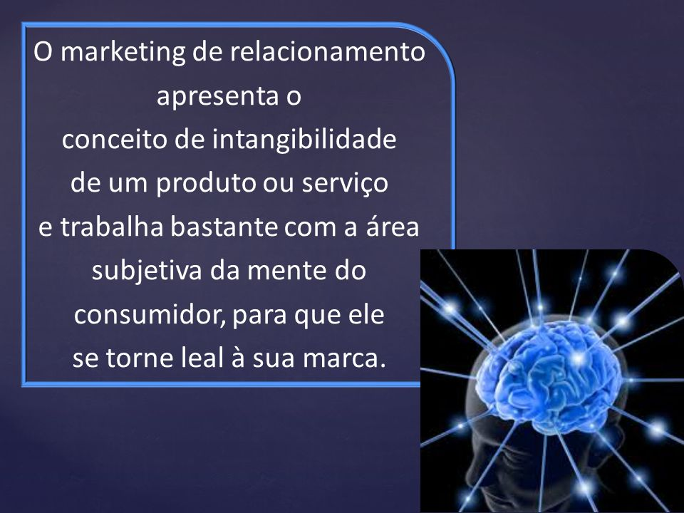 O marketing de relacionamento apresenta o conceito de intangibilidade