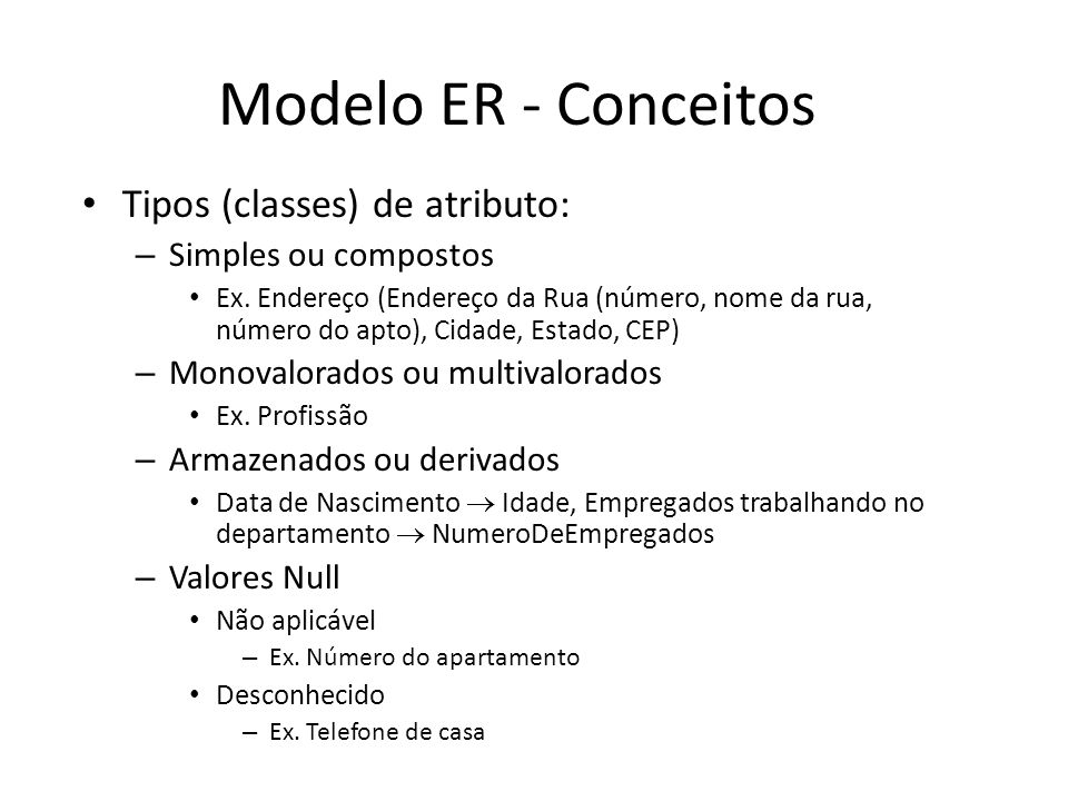 Modelo ER - Conceitos Tipos (classes) de atributo: