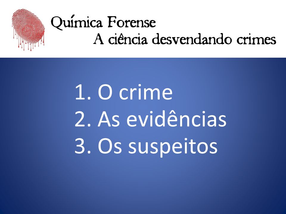 ´ ^ 1. O crime 2. As evidências 3. Os suspeitos