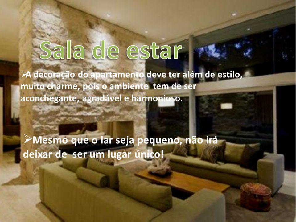 Sala de estar A decoração do apartamento deve ter além de estilo, muito charme, pois o ambiente tem de ser aconchegante, agradável e harmonioso.