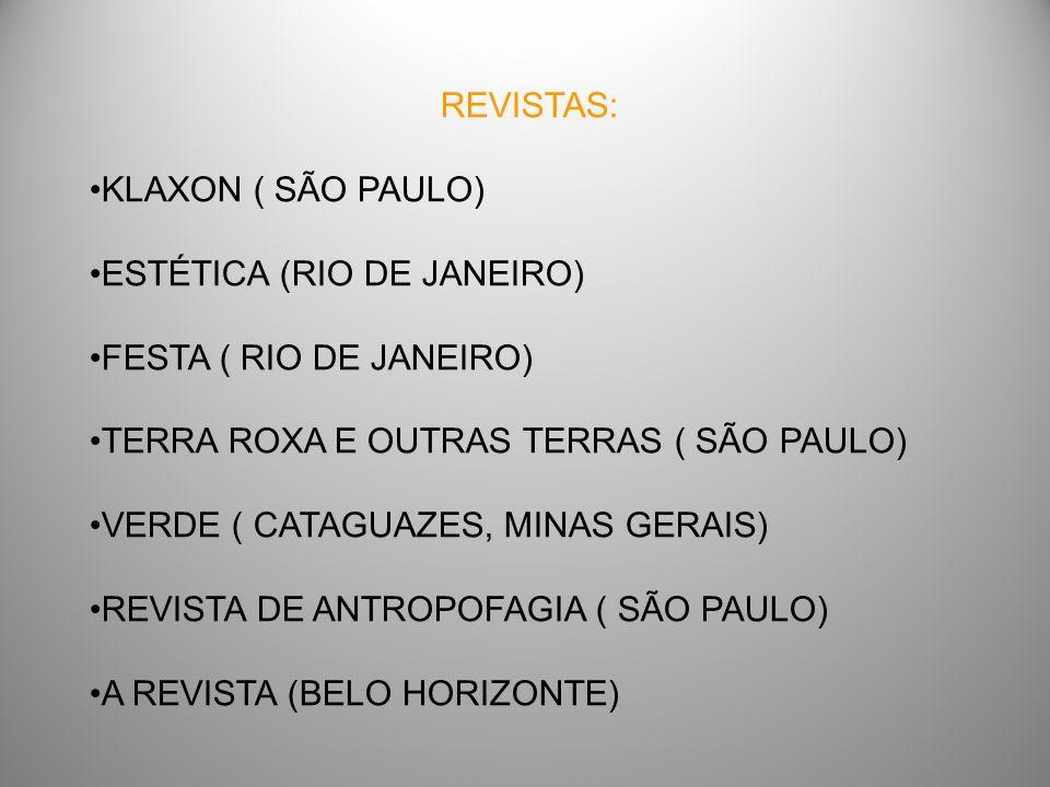 REVISTAS: KLAXON ( SÃO PAULO) ESTÉTICA (RIO DE JANEIRO) FESTA ( RIO DE JANEIRO) TERRA ROXA E OUTRAS TERRAS ( SÃO PAULO)