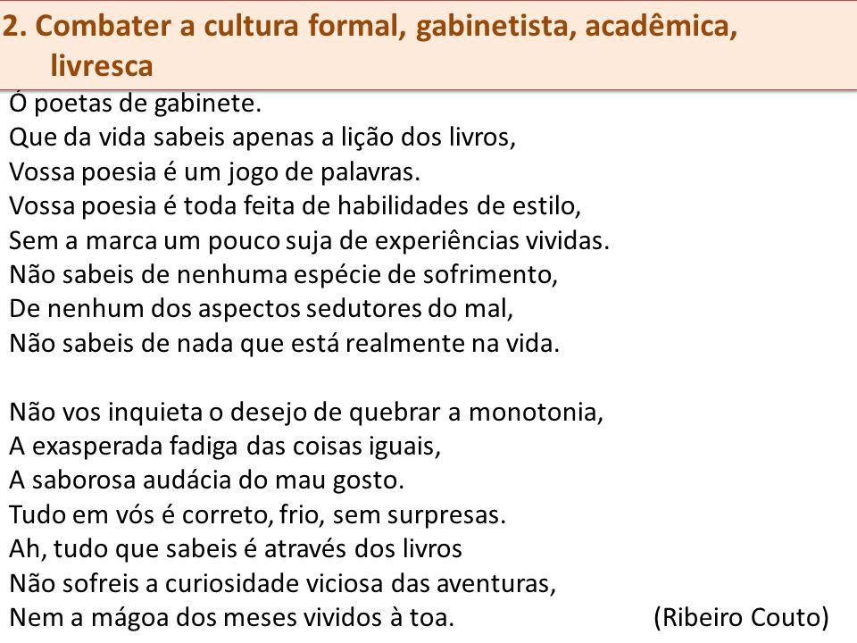2. Combater a cultura formal, gabinetista, acadêmica, livresca