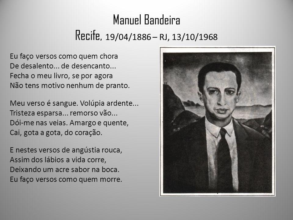 Manuel Bandeira Recife, 19/04/1886 – RJ, 13/10/1968