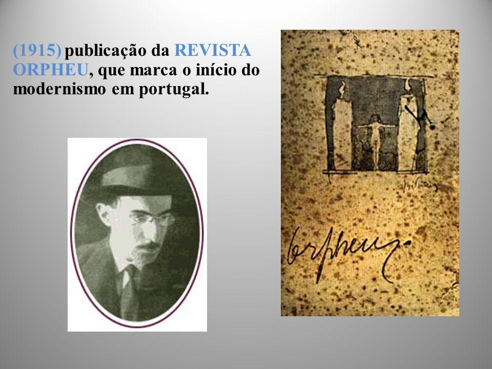 (1915) publicação da REVISTA ORPHEU, que marca o início do modernismo em portugal.