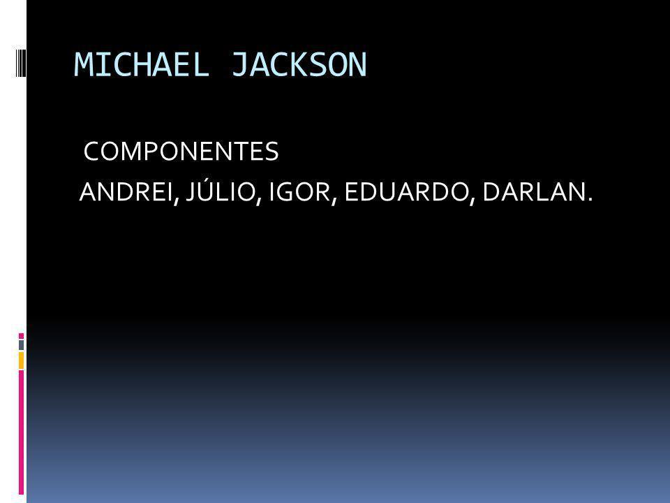 MICHAEL JACKSON COMPONENTES ANDREI, JÚLIO, IGOR, EDUARDO, DARLAN.