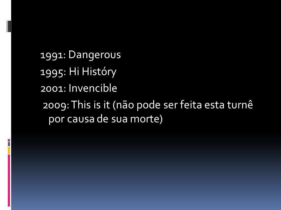 1991: Dangerous 1995: Hi Históry 2001: Invencible 2009: This is it (não pode ser feita esta turnê por causa de sua morte)