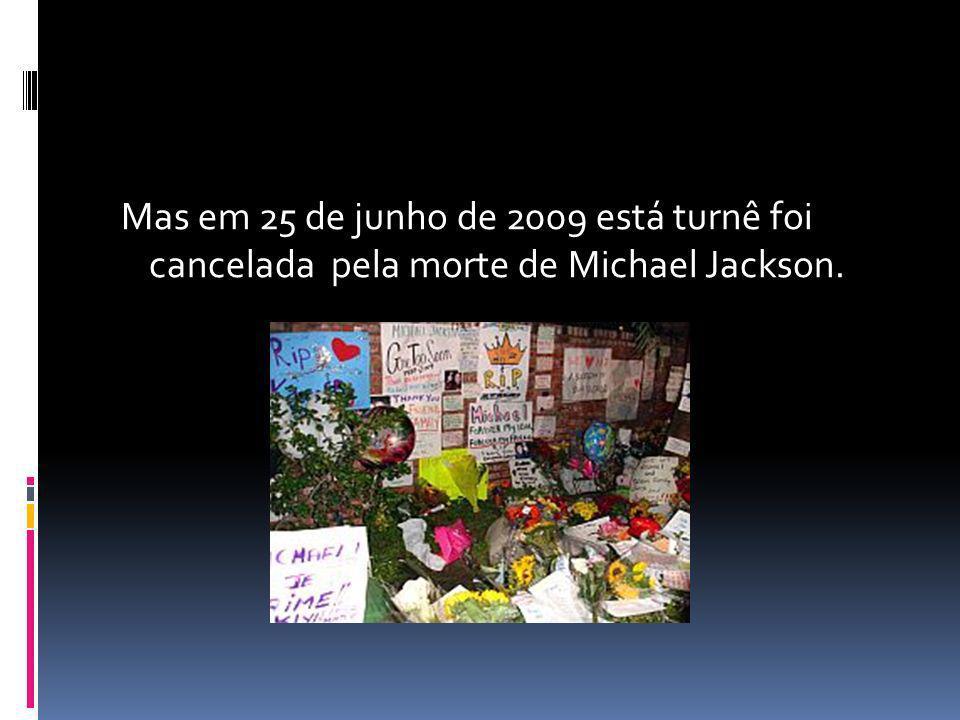 Mas em 25 de junho de 2009 está turnê foi cancelada pela morte de Michael Jackson.